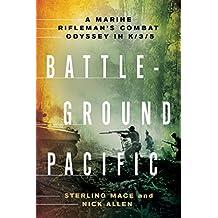 Battleground Pacific: A Marine Rifleman's Combat Odyssey in K/3/5