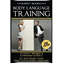 Body Language Training: How To Attract Any Woman! Get Women Using Respect, Power and Nonverbal Communication