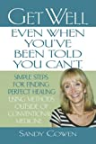 Get Well - Even When You've Been Told You Can't, Sandy Cowen, 0981894801