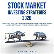 Stock Market Investing Strategies 2020: How to Day Trade for a Living and Make Money Online Using Penny Stocks