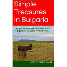 Simple Treasures In Bulgaria: Bulgaria's treasures discovered by an Expatriate living and working there.