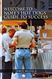 Welcome to Noff's Hot Dogs Guide to Success, James Mazzola, 144155596X