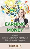 Earning Money: 10 Ideas How to Work from Home and Gain Financial Freedom