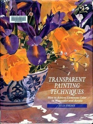 - Transparent Painting Techniques: How to Achieve Veils of Luminous Color in Watercolor and Acrylic