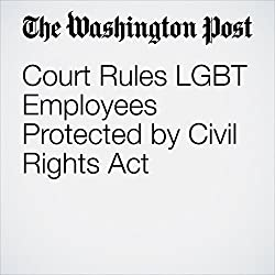 Court Rules LGBT Employees Protected by Civil Rights Act