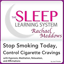 Stop Smoking Today, Control Cigarette Cravings: Hypnosis, Meditation and Affirmations: The Sleep Learning System Featuring Rachael Meddows Audiobook by Joel Thielke Narrated by Rachael Meddows