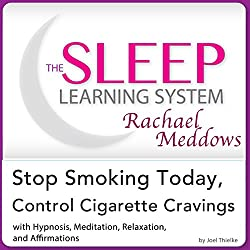 Stop Smoking Today, Control Cigarette Cravings: Hypnosis, Meditation and Affirmations