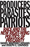 "Daniel HoSang and Joseph E. Lowndes, ""Producers, Parasites, Patriots: Race and the New Right-Wing Politics of Precarity"" (U Minnesota Press, 2019)"