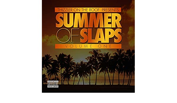 Thizzler On The Roof Presents: Summer Of Slaps - Volume One