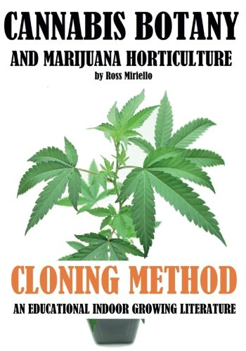 Cannabis Botany and Marijuana Horticulture: Cloning Method an Educational Indoor Growing Literature