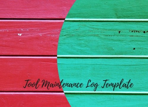 Maintenance Equipment - Tool Maintenance Log Template: Notebook For Recording Maintenance & Repairs. Journal with 102 Pages. Log Date, Equipment Name & Specifications & Description Of Maintenance (Equipment Supplies)