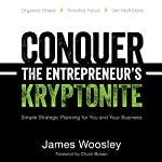 Conquer the Entrepreneur's Kryptonite: Simple Strategic Planning for You and Your Business | James Woosley