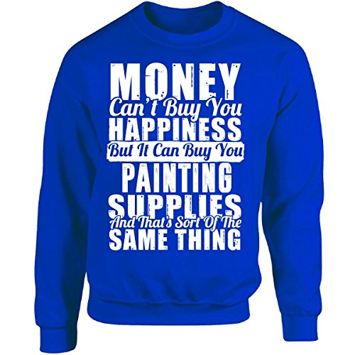 Money Can't Buy Happiness It Can Buy Painting Supplies - Adult Sweatshirt