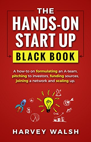 The Hands-On Start up Black Book: A how-to on formulating an A team, pitching to investors, funding sources, joining a network and scaling up. (On Hand)