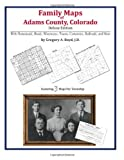 Family Maps of Adams County, Colorado, Deluxe Edition : With Homesteads, Roads, Waterways, Towns, Cemeteries, Railroads, and More, Boyd, Gregory A., 1420314882