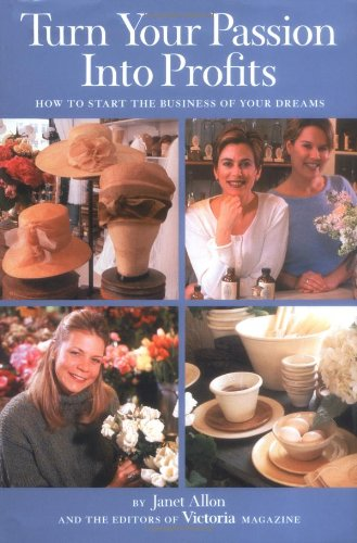 Read Online Turn Your Passion Into Profits: How To Start The Business of Your Dreams pdf