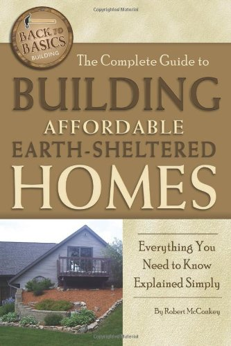 The Complete Guide To Building Affordable Earth Sheltered Homes: Everything  You Need To Know Explained Simply (Back To Basics Building): Robert  McConkey: ...