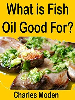 What is fish oil good for explains the benefits of fish for What is omega 3 fish oil good for