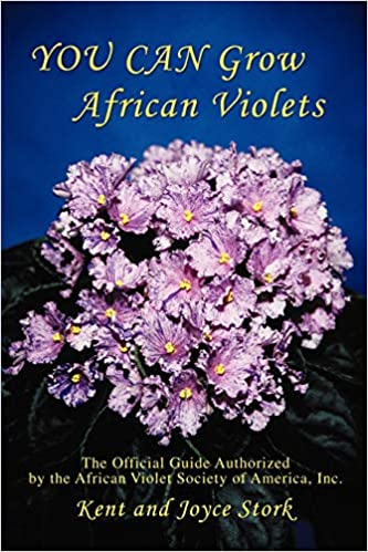 You Can Grow African Violets Inc. The Official Guide Authorized by the African Violet Society of America