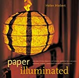 Paper Illuminated: 15 Projects for Making Handcrafted Luminaria, Lanterns, Screens, Lamp Shades and Window Treatments