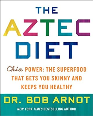 The Aztec Diet: Get Skinny Fast and Unlock the Power of Chia, the Original Superfood