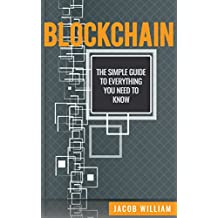 Blockchain: The Simple Guide To Everything You Need To Know