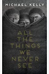 All the Things We Never See Hardcover