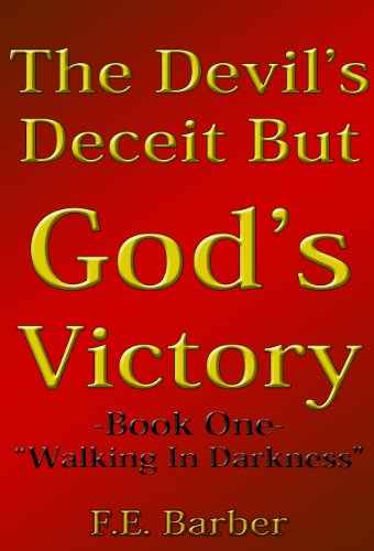 The Devils Deceit But Gods Victory (Walking in Darkness Book 1)
