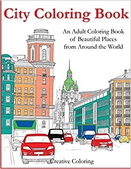 City Coloring Book: An Adult Coloring Book Of Beautiful Places From Around The World por Creative Coloring Gratis