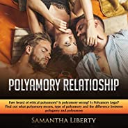 Polyamory Relationship: Ever Heard of Ethical Polyamory? Is Polyamory Wrong? Is Polyamory Legal? Find Out What
