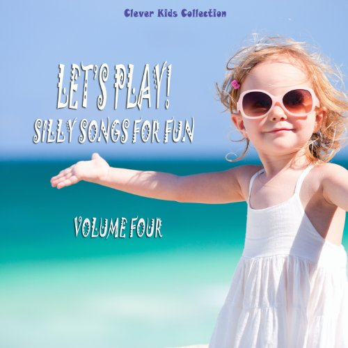 Let's Play! Silly Songs for Fun (Clever Kids Collection), Vol. 4