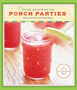 Porch Parties Cocktail Recipes And Easy Ideas For Outdoor Entertaining