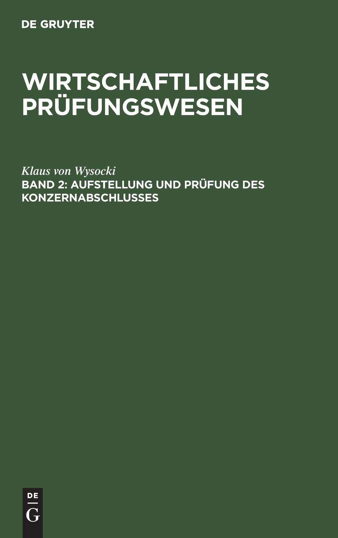 Wirtschaftliches Prüfungswesen, Bd.2, Aufstellung und Prüfung des Konzernabschlusses Gebundenes Buch – 11. März 1998 Klaus von Wysocki De Gruyter Oldenbourg 3486246895 Handels- und Wirtschaftsrecht