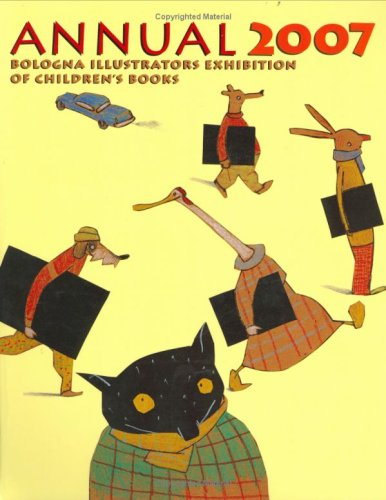 Bologna Annual 2007 (Bologna Annual. Illustrators of Childrens Books) Bologna Intl. Selection Jury