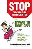 img - for Stop the Cash Flow Roller Coaster, I Want to Get Off!: What Every Small Business Owner Should Know About Cash Flow...But Most Don't book / textbook / text book