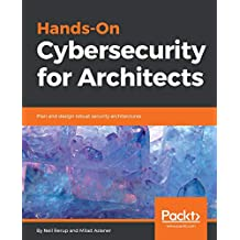 Hands-On Cybersecurity for Architects: Plan and design robust security architectures