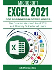 MICROSOFT EXCEL 2021 FOR BEGINNERS & POWER USERS: The Concise Microsoft Excel 2021 A-Z Mastery Guide for All Users