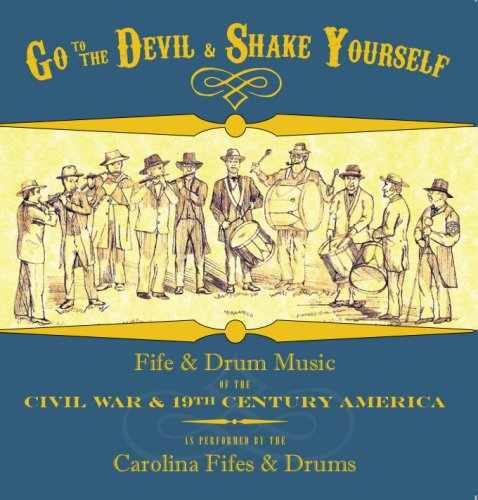 Price comparison product image Go to the Devil & Shake Yourself:  Fife & Drum Music of the Civil War & 19th-Century America