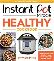 Instant Pot Miracle Healthy Cookbook: More than 100 Easy Healthy Meals for Your Favorite Kitchen Device (Engli
