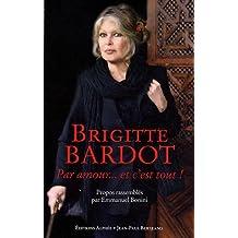 Brigitte Bardot : Par amour... et c'est tout!