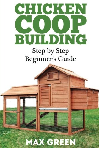 45 Building Plans - Chicken Coop Building: Step by Step Beginner's Guide (Chicken Coop Building, Backyard Chickens, Chicken Raising, Chicken Coop Plans, building chicken coops)