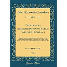 Problems in Administration of Public Welfare Programs, Vol. 2: Hearings Before the Subcommittee on Fiscal Policy of the Joint Economic Committee, Congress of the United States, Ninety-Second Congress, Second Session; May 3, 4, and 5, 1972