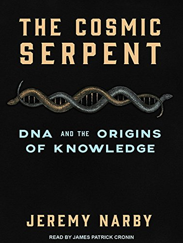 The Cosmic Serpent: DNA and the Origins of Knowledge PDF