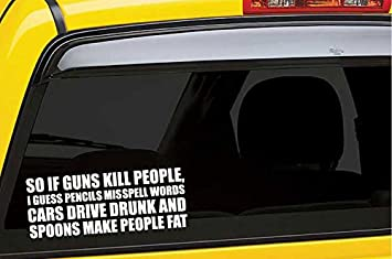 9/' So if Guns Kill People Cars Drive Drunk Funny Die Cut Motorcycle Car Sticker