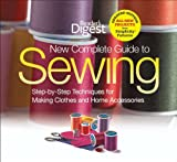 The New Complete Guide to Sewing: Step-by-Step Techniques for Making Clothes and Home Accessories Updated Edition with All-New Projects and Simplicity Patterns (Reader's Digest), Reader's Digest, 1606522086