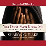 You Don't Even Know Me: Stories and Poems about Boys | Sharon Flake