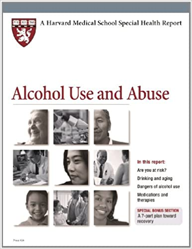 Alcohol Use and Abuse (Harvard Medical School Special Health Reports)