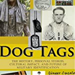 Dog Tags: The History, Personal Stories, Cultural Impact, and Future of Military Identification | Ginger Cucolo