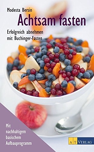 Achtsam fasten: Erfolgreich abnehmen mit Buchinger-Fasten