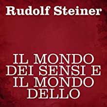 Il mondo dei sensi e il mondo dello spirito Audiobook by Rudolf Steiner Narrated by Silvia Cecchini